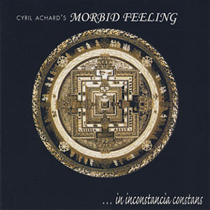 CYRIL ACHARD´S-MORBID FEELING - ...IN INCONSTANCIA  CONSTANS - CD
