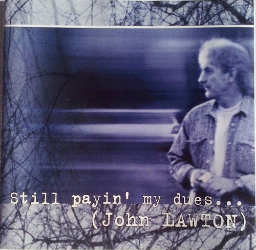 JOHN LAWTON - STILL PAYIN`MY DUES... - CD